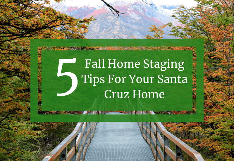 5 Fall Home Staging Tips For Your Santa Cruz Home