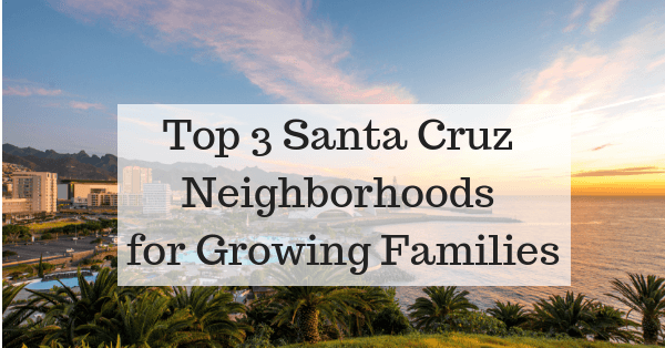 Top 3 Santa Cruz Neighborhoods for Growing Families