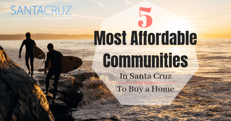 5 most affordable communities in santa cruz to buy a home