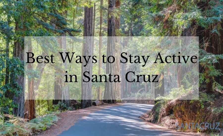 best ways to stay active in santa cruz