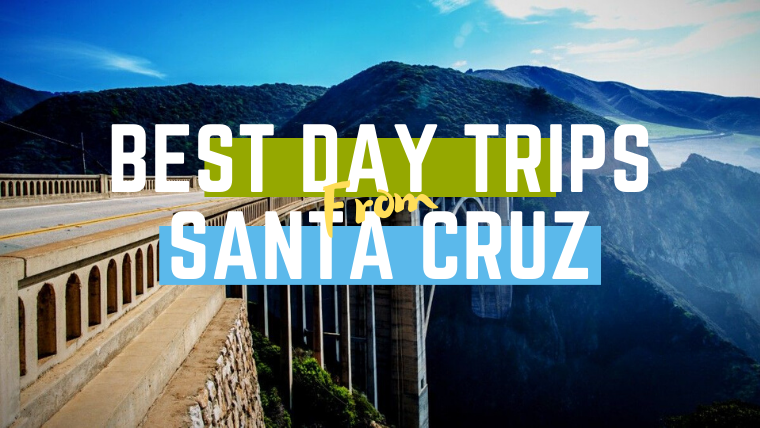 Best Day Trips From Santa Cruz