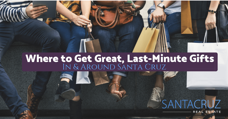 where to get great, las-minute gift in & around santa cruz