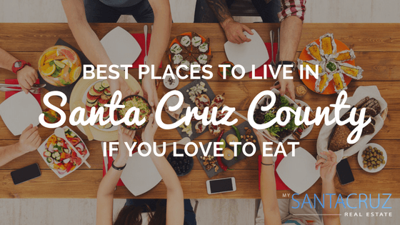 Best places to live in Santa Cruz County if you love to eat