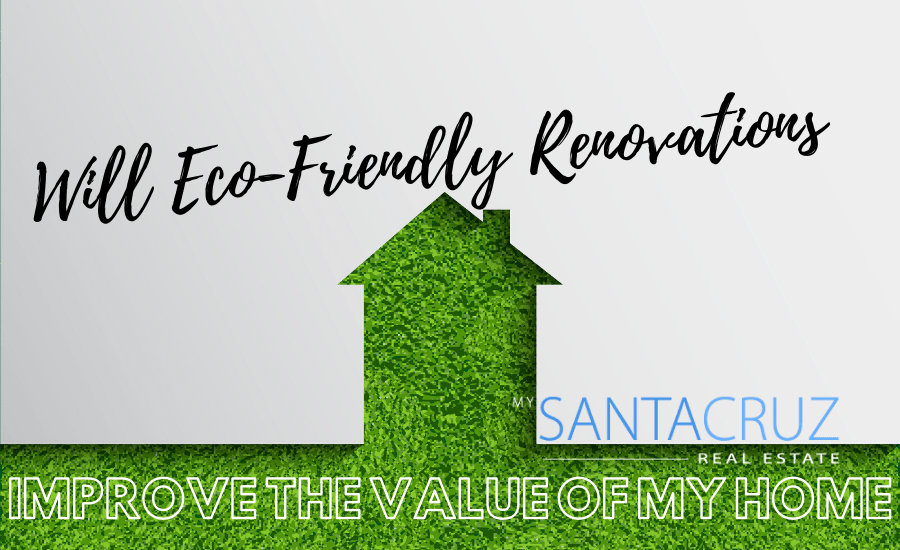 will eco-friendly renovations improve the value of my home?