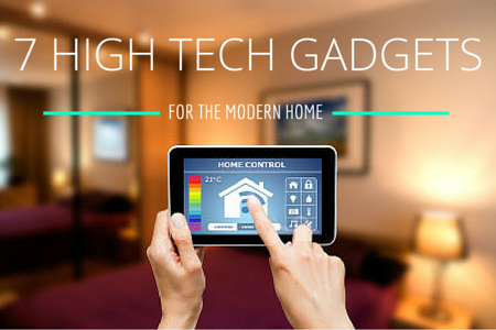 7 High Tech Gadgets For The Modern Home: high tech home gadgets