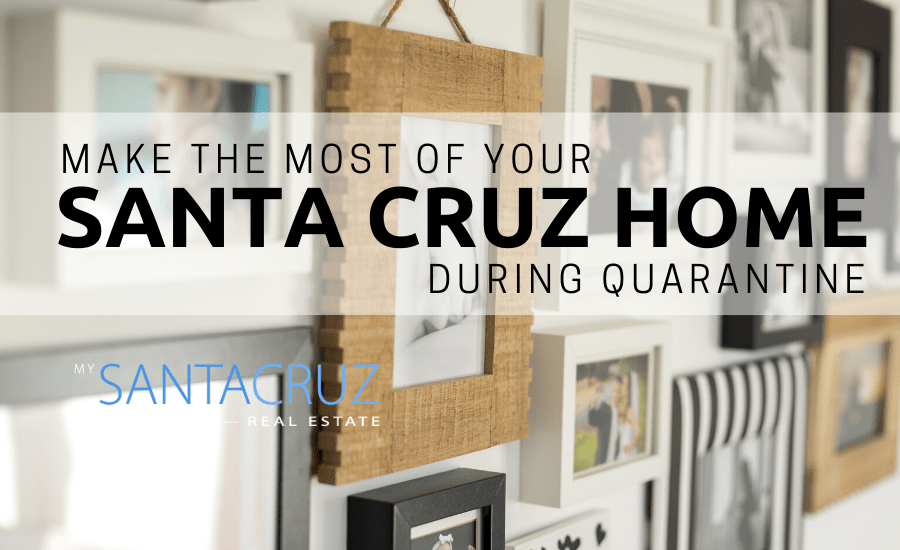 make the most of your santa cruz home during quarantine