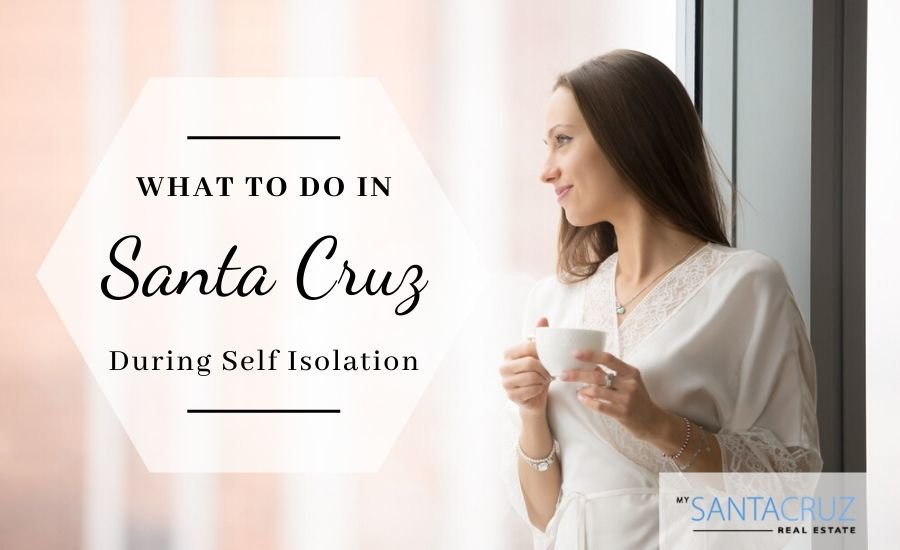 what to do in Santa Cruz during self isolation