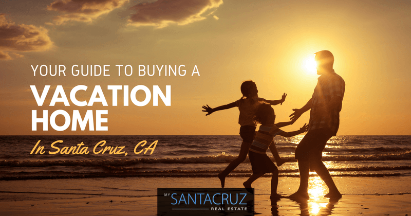 buying vacation homes in santa cruz