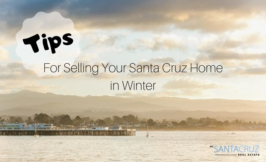 Selling your Santa Cruz home in the winter